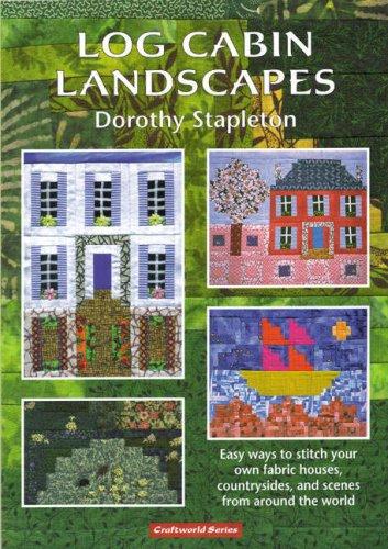Log Cabin Landscapes By Dorothy Stapleton