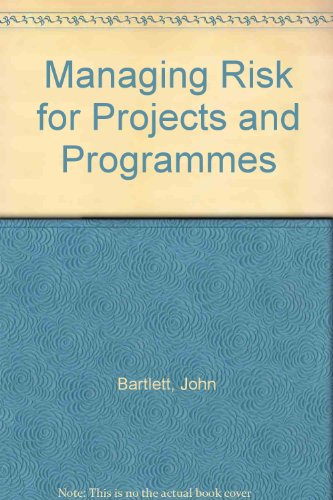 Managing Risk for Projects and Programmes By John Bartlett