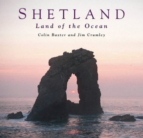Shetland: Land of the Ocean by Colin Baxter
