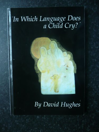 In Which Language Does a Child Cry? (The True Story of Alice Sahhar) By David Hughes