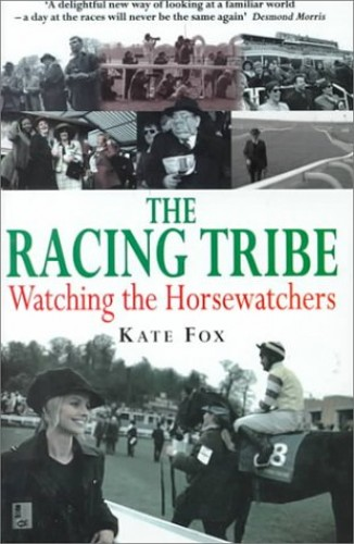The Racing Tribe: Watching the Horsewatchers by Kate Fox