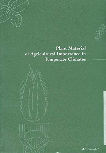 Plant Material of Agricultural Importance in Temperate Climates By Mark A. Farragher