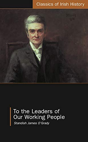 To the Leaders of Our Working People By Standish O'Grady