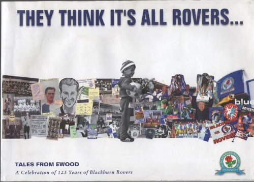 They Thinks It's All Rovers...Tales from Ewood: A Celebration of 125 Years of Blackburn Rovers By Paul Agnew