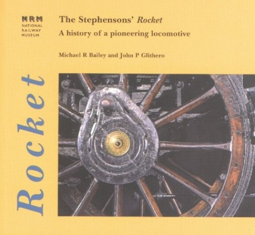 "The Stephensons' ""Rocket"": A History of a Pioneering Locomotive by Michael Bailey"