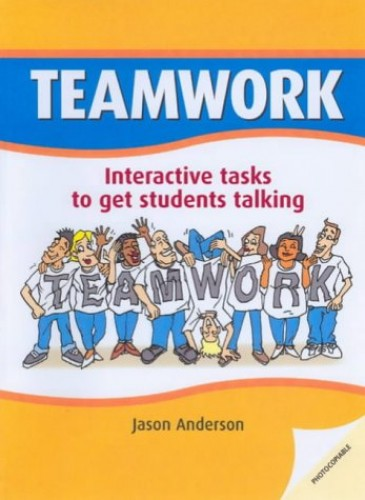 Teamwork: Interactive Tasks to Get Students Talking By Jason Anderson