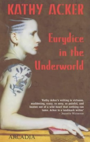 Eurydice in the Underworld By Kathy Acker