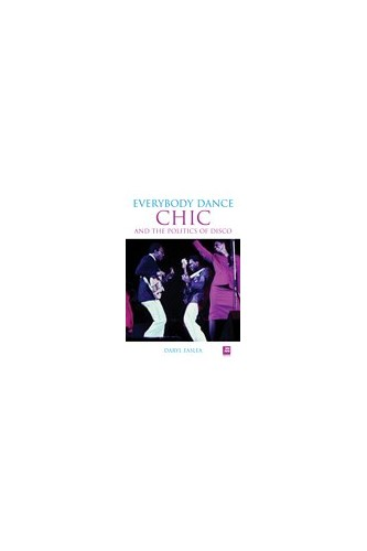 Chic And The Politics Of Disco By Daryl Easlea