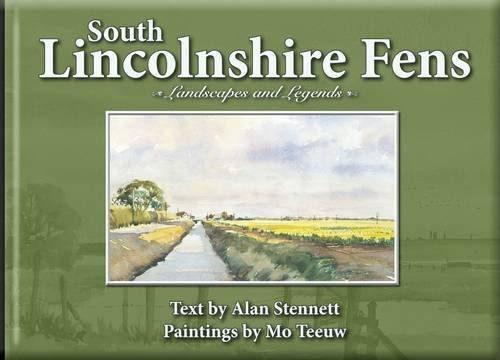 South Lincolnshire Fens: Landscapes and Legends by Alan Stennett