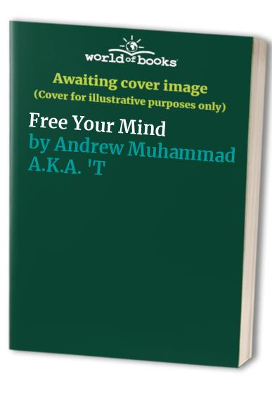 Free Your Mind By Andrew Muhammad A.K.A. 'The Investigator'