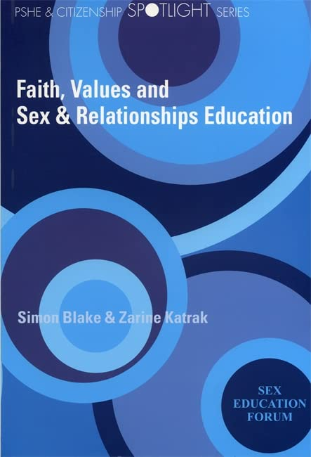 Faith, Values and Sex and Relationships Education: Addressing the Issues by Simon Blake