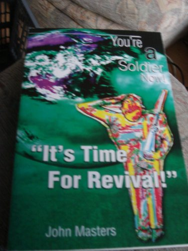 It's Time for Revival!: You're a Soldier Now By John Masters