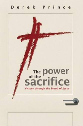 The Power of the Sacrifice By Derek Prince
