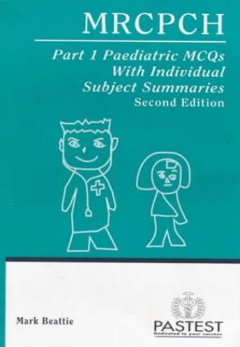 MRCPCH Part 1 Paediatric MCQS with Individual Subject Summaries By Mark Beattie