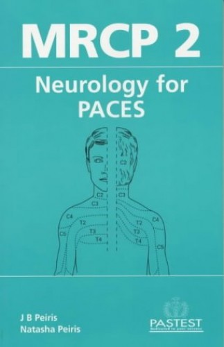 MRCP 2 Neurology for PACES: The Neurology and History Taking Stations By J. Peiris