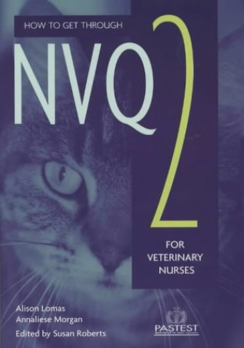 How to Get through NVQ 2 for Veterinary Nurses by Annalise Magee