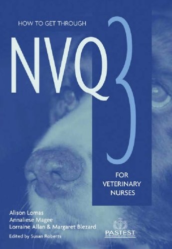 How to Get Through NVQ3 for Veterinary Nurses By Annaliese Morgan