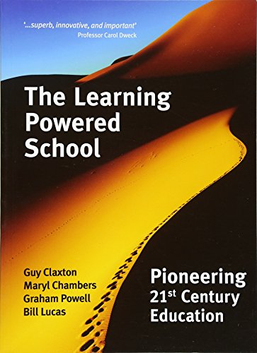 The Learning Powered School: Pioneering 21st Century Education By Guy Claxton