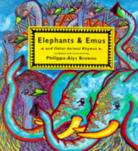 Elephants and Emus and Other Animal Rhymes By Philippa-Alys Browne