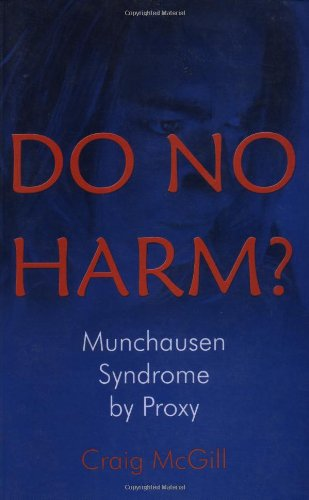 Do No Harm? Munchausen Syndrome By Proxy: Munchausen by Proxy Syndrome By Craig McGill