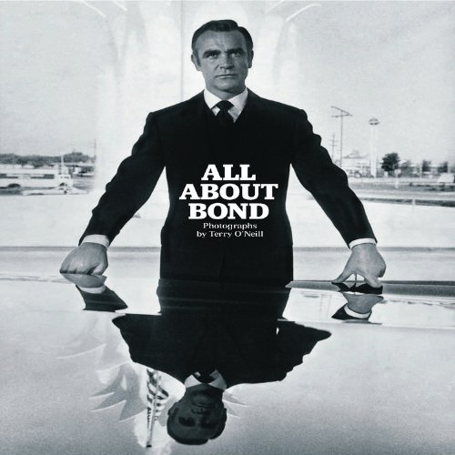 All About Bond: Photographs by Terry O'Neill by Terry O'Neill