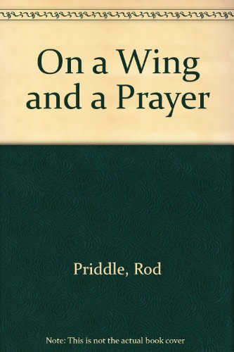 On a Wing and a Prayer By Rod Priddle