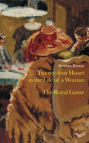 Twenty Four Hours in the Life of a Woman: AND The Royal Game by Stefan Zweig
