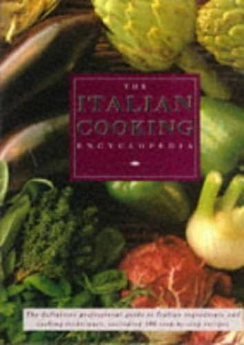 The Italian Cooking Encyclopedia: The Definitive Professional Guide to Italian Ingedients and Cooking Techniques by Carla Capalbo