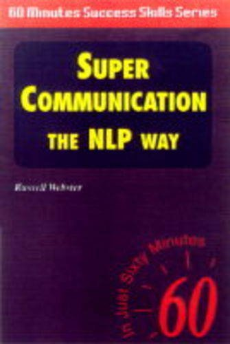Super Communication: The NLP Way (Sixty Minute Success Skills) By Russell Webster
