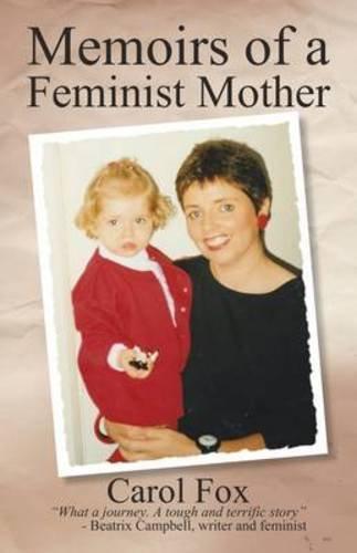Memoirs of a Feminist Mother By Carol Fox