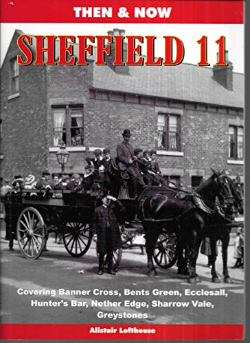 Sheffield 11 Then and Now By Alistair William Gordon Lofthouse