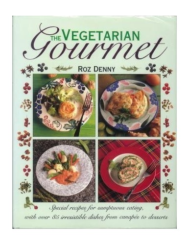 The Vegetarian Gourmet - Special Recipes for Sumptuous Eating With Over 85 Irresistible Dishes From Canapés to Desserts By Roz Denny