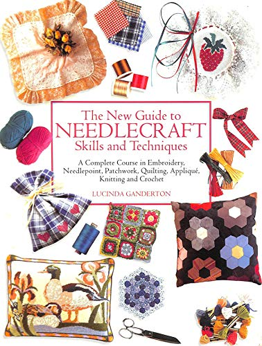 The New Guide to Needlecraft Skills and Techniques By Lucinda Ganderton
