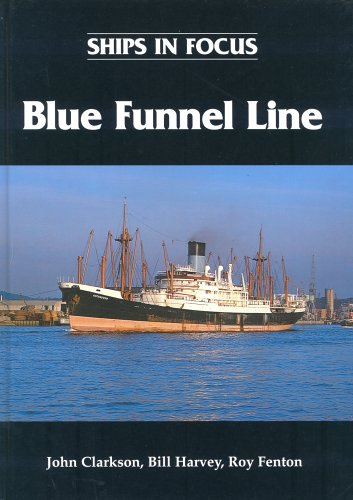 Ships in Focus: Blue Funnel Line By John Clarkson