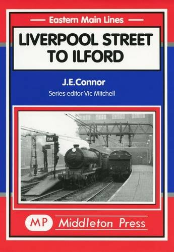 Liverpool St. to Ilford By J. E. Connor
