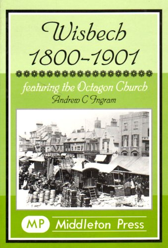 Wisbech 1800-1901: Featuring the Octagon Church by Andrew C. Ingram