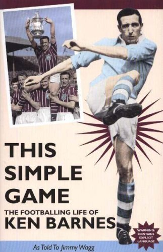 This Simple Game: The Footballing Life of Ken Barnes by Jimmy Wagg