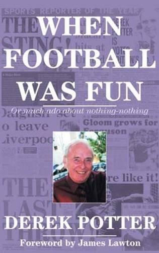 When Football Was Fun By Derek Potter