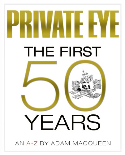 Private Eye the First 50 Years: An A-Z by Adam Macqueen