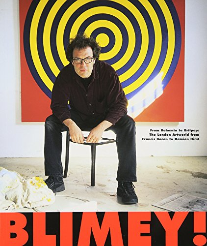 Blimey! - From Bohemia to Britpop: London Art World from Francis Bacon to Damien Hirst By Matthew Collings