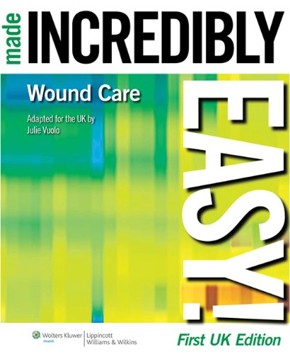Wound Care Made Incredibly Easy! ( UK edition ) (Incredibly Easy! Series) By Julie Vuolo