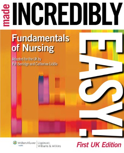 Fundamentals of Nursing Made Incredibly Easy! UK Edition By Berridge Liddle