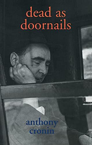 Dead as Doornails: A Memoir By Anthony Cronin