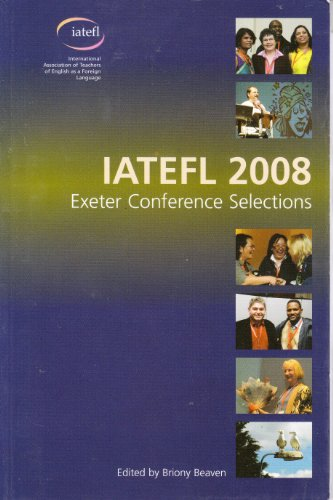 IATEFL 2008 Exeter Conference Selections By Briony Beaven