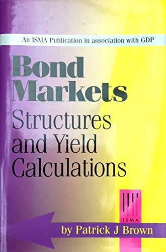 Bond Markets Structures and Yield Calculations By Patrick J. Brown