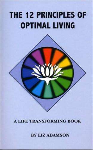 The 12 Principles of Optimal Living By Liz Adamson