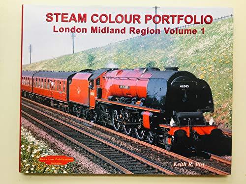 Steam Colour Portfolio: London Midland Region: v. 1 by Keith R. Pirt