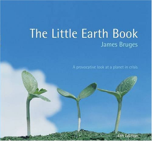 The Little Earth Book (Alastair Sawday's Fragile Earth) Edited by James Bruges