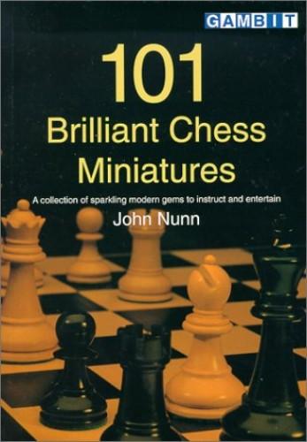 101 Brilliant Chess Miniatures By John Nunn