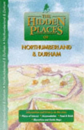 The Hidden Places of Northumberland and Durham By Volume editor Jenny Lewis